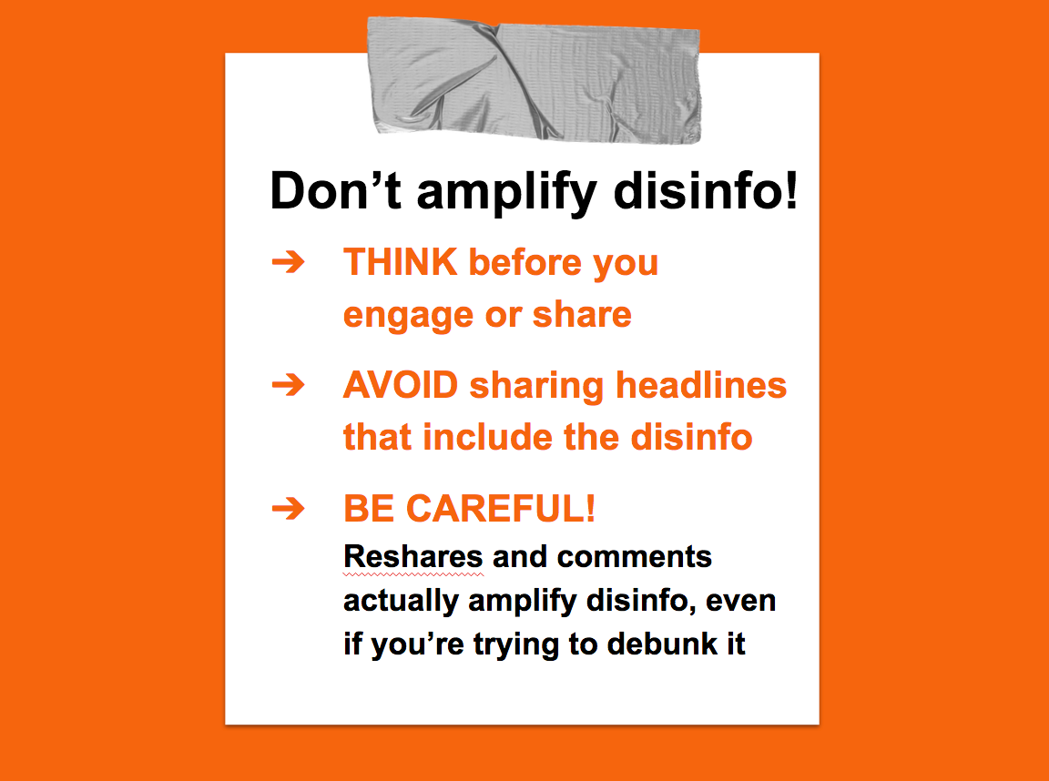 Don't amplify disinfo! Think before you engage or share. Avoid sharing headlines that include the disinfo. Be careful!