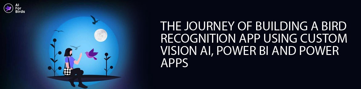The Journey of building a Bird Recognition App using Custom Vision AI, Power BI, and Power Apps