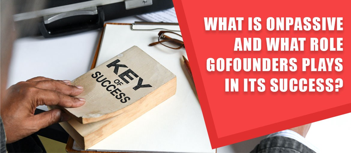 What is ONPASSIVE and What Role GoFounders Plays in Its Success?