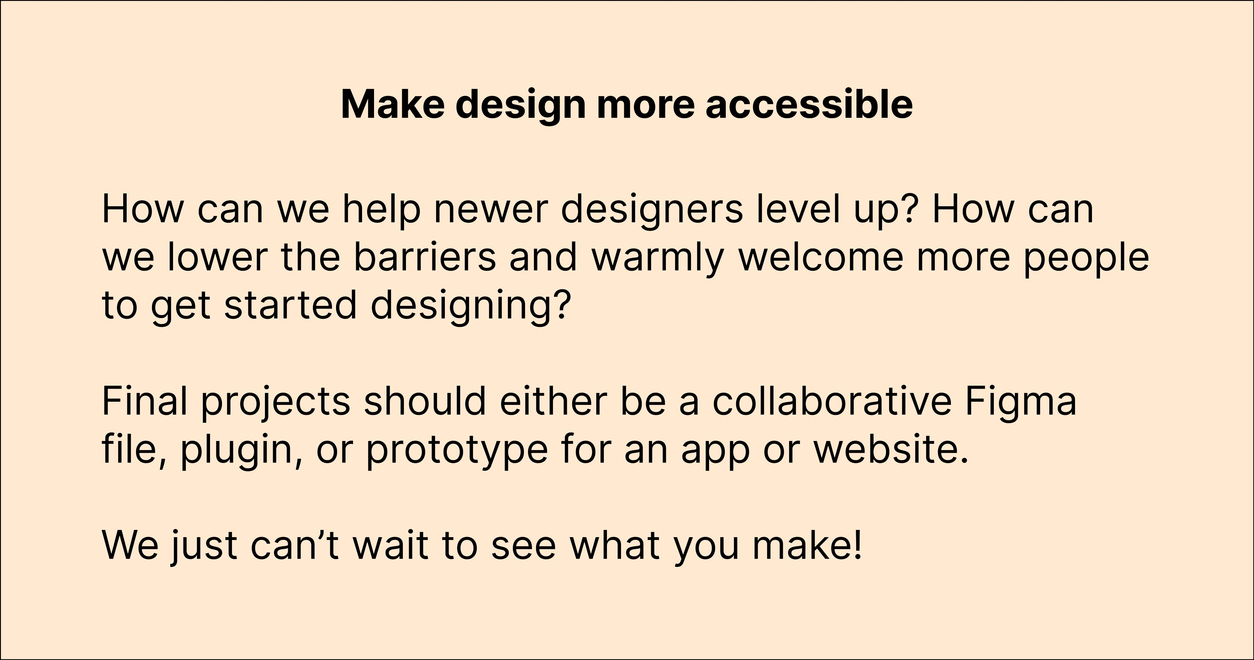 Our design brief: How can we help newer designers level up? How can we lower the barriers and warmly welcome new designers?