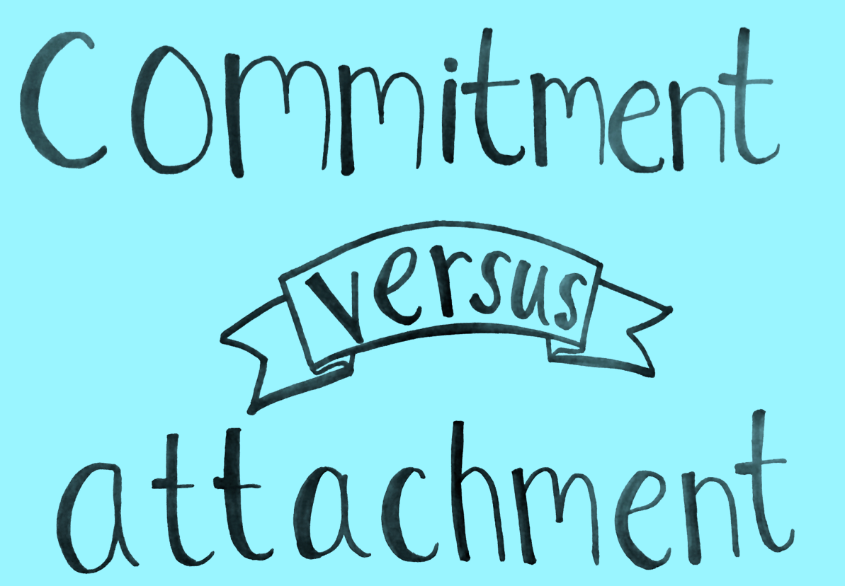 The difference between commitment and attachment - thoughts & things