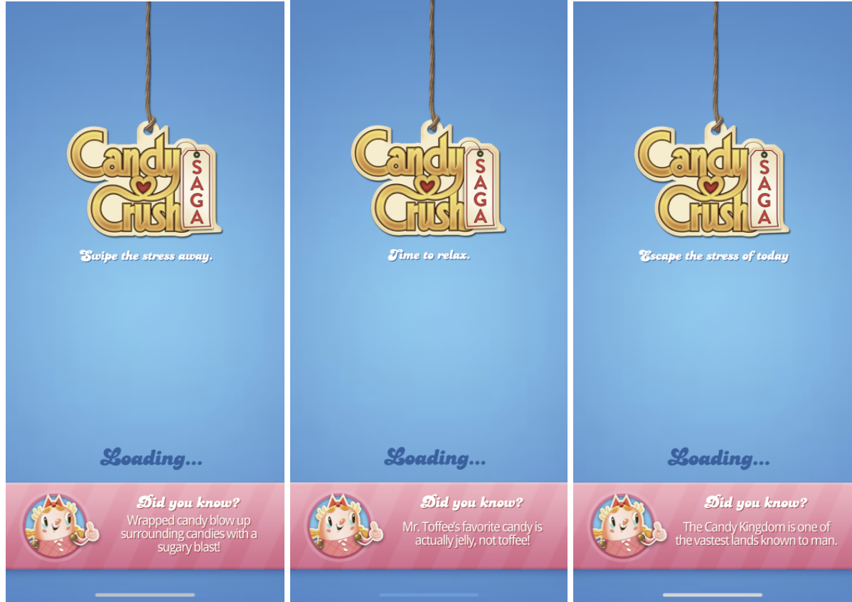 """Three versions of Candy Crush's loading screen copy: """"Swipe the stress away, Time to relax, Escape the stress of today."""""""