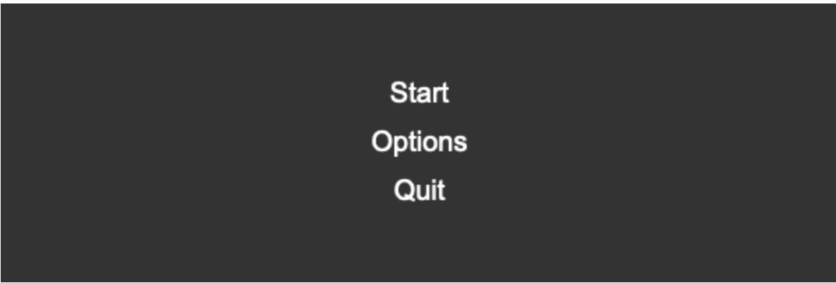 A simple vertical game menu showing 3 text options: Start, Options, and Quit