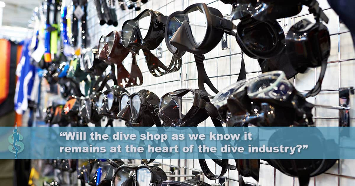 Will the dive shop as we know it remains at the heart of the dive industry?