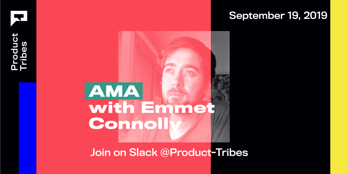 This is the transcript of Product Tribes AMA chat with Emmet Connolly from Intercom
