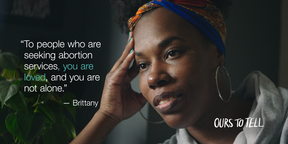 """Still from Ours To Tell: """"To people who are seeking abortion services, you are loved and you are not alone.""""—Brittany"""