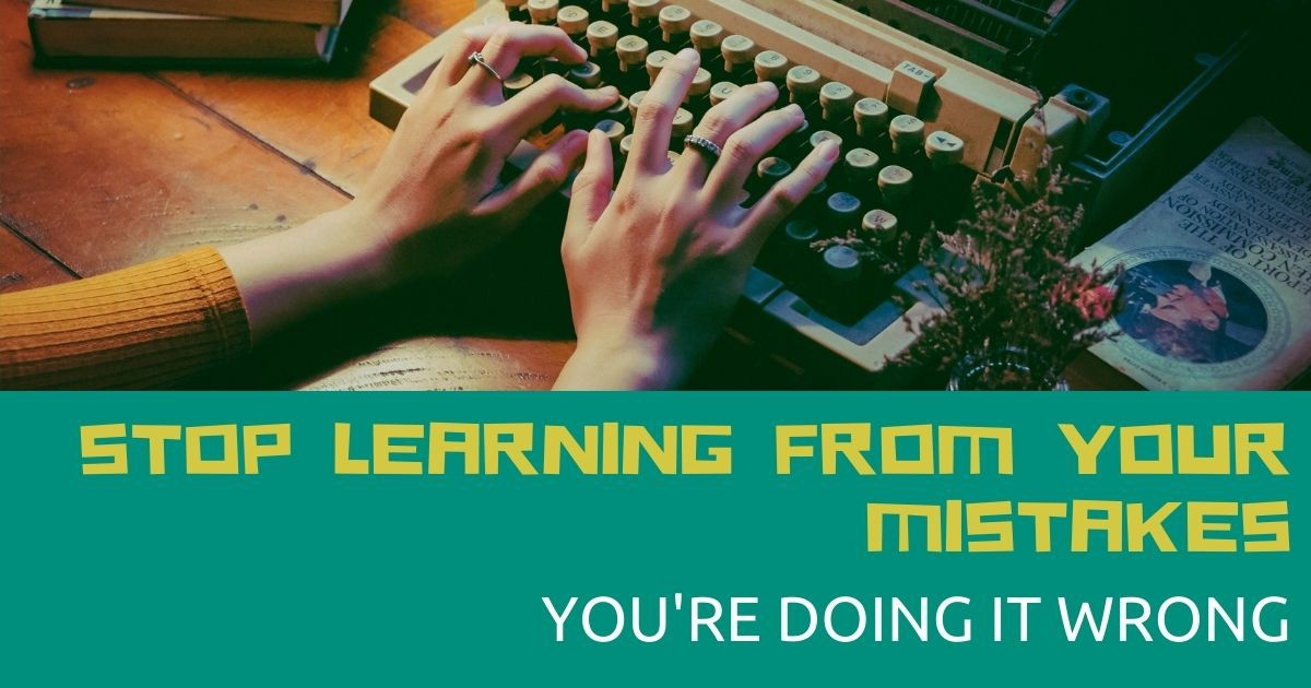 Stop learning from writing mistakes: You're doing it wrong