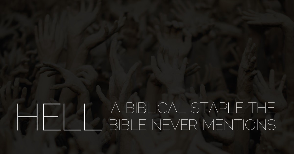"Hell: A ""Biblical"" Staple The Bible Never Actually Mentions"