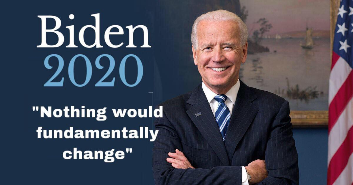 "A smiling picture of ""Biden"" with the words: ""Biden 2020: 'nothing would fundamentally change'"""