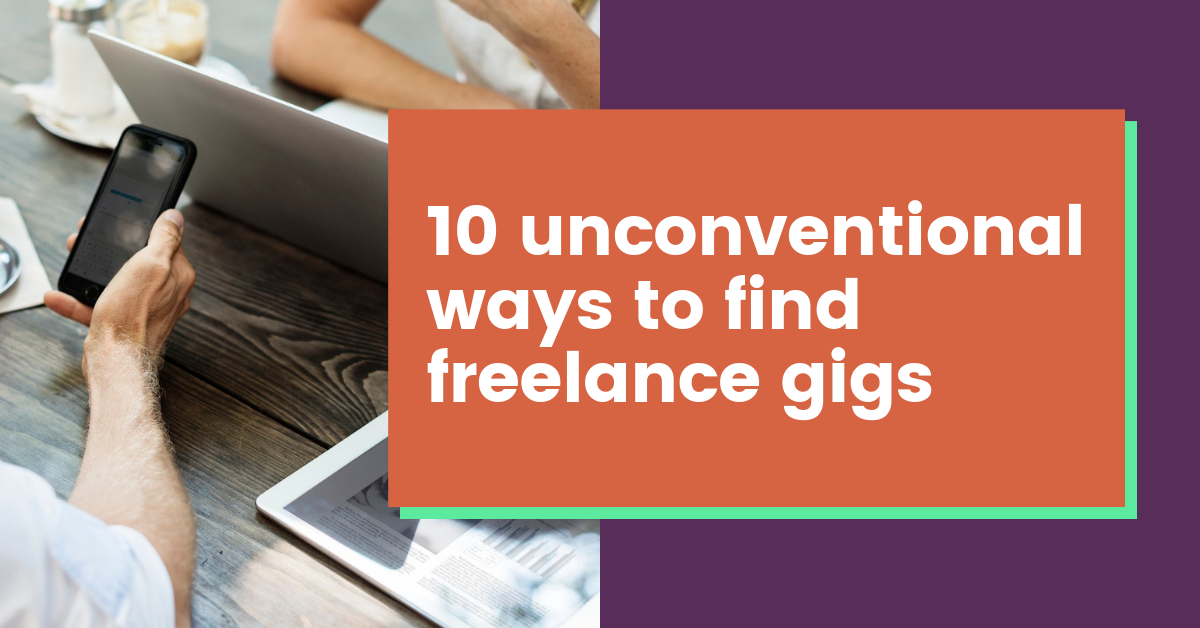 10 Unconventional Ways to Find Freelance Gigs