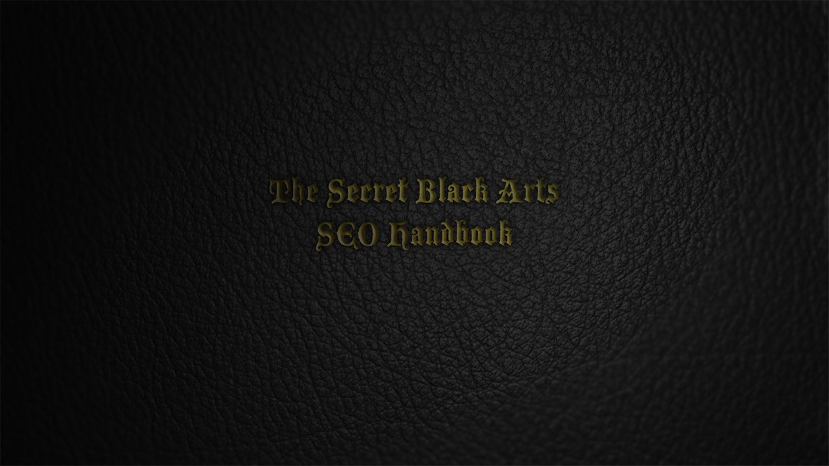 """""""Demystifying the black arts of SEO."""" leather book cover with gold embossed title of article """"The Secret Black Arts…"""" image"""