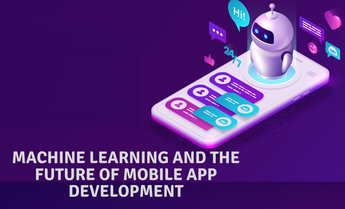 Machine Learning and the Future of Mobile App Development