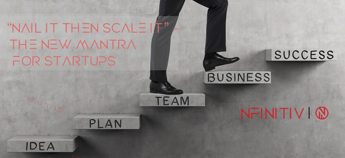 """""""Nail It Then Scale It""""—The New Mantra For Startups"""