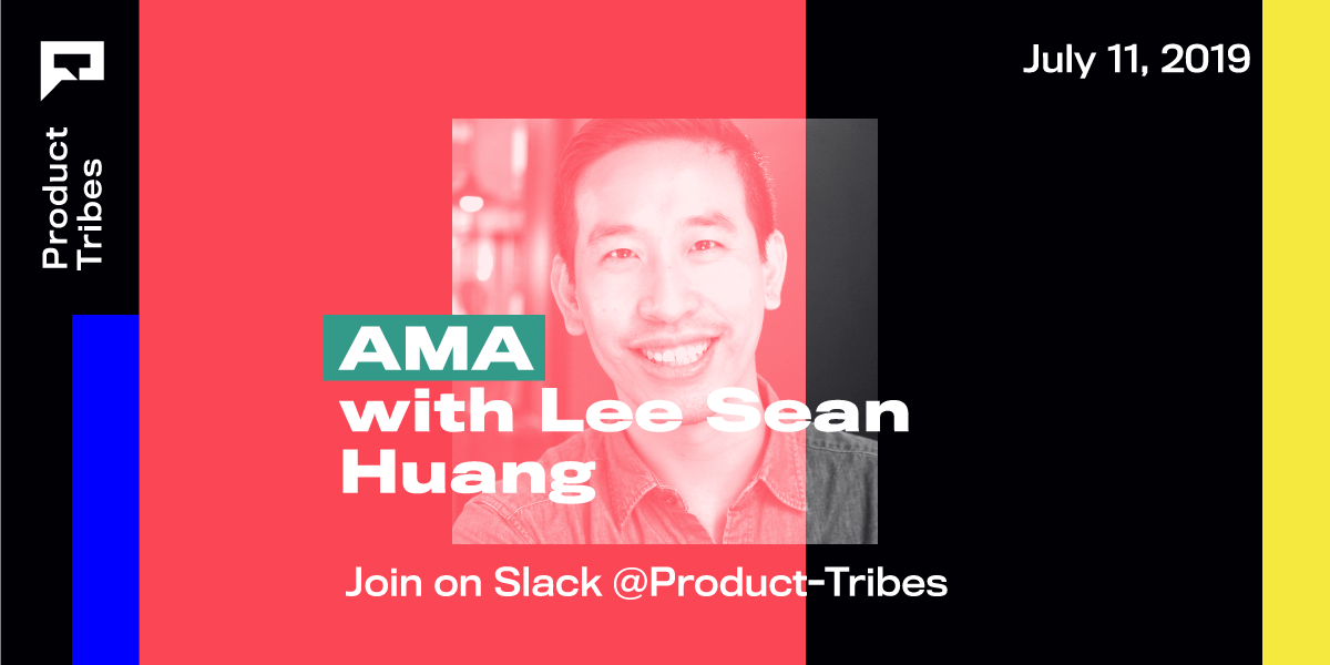 AMA session on Product Tribes with Lee Sean Huang