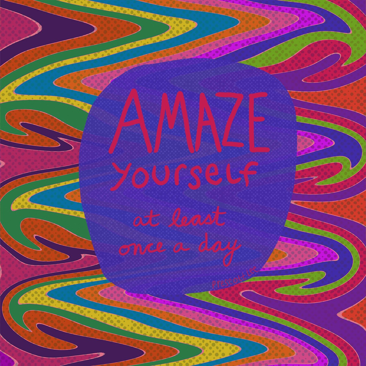 Amaze yourself at least once a day