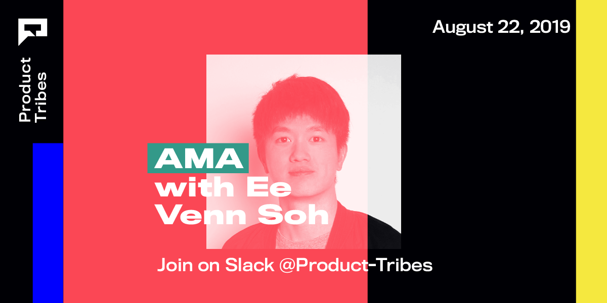 Transcript of AMA Session with Ee Venn Soh on Product Tribes slack