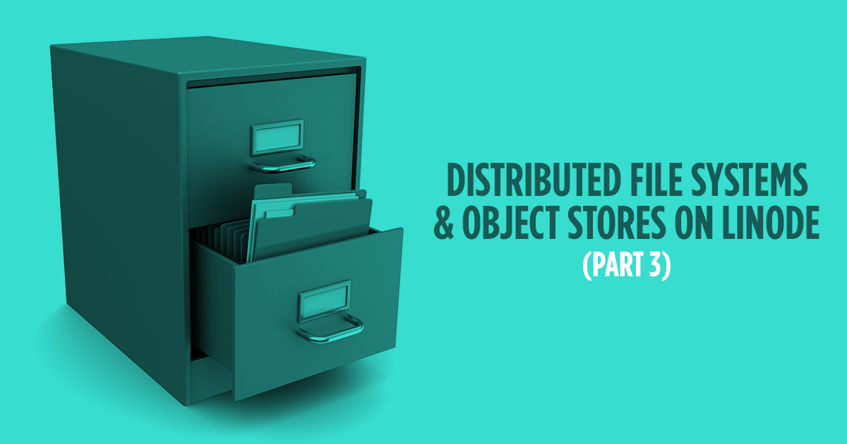 Distributed File Systems and Object Stores on Linode (Part 3