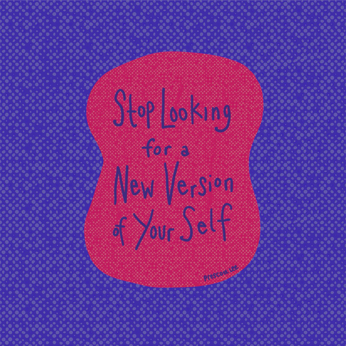 Stop looking for a new version of yourself