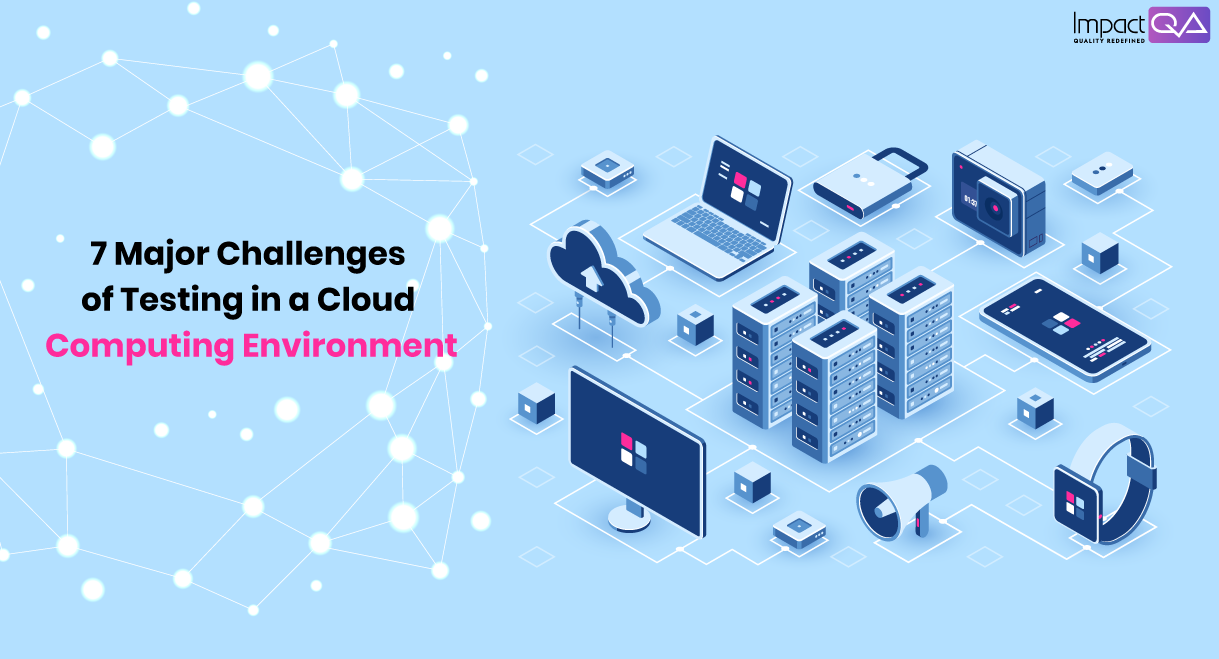 Challenges of Testing in a Cloud Computing Environment | ImpactQA