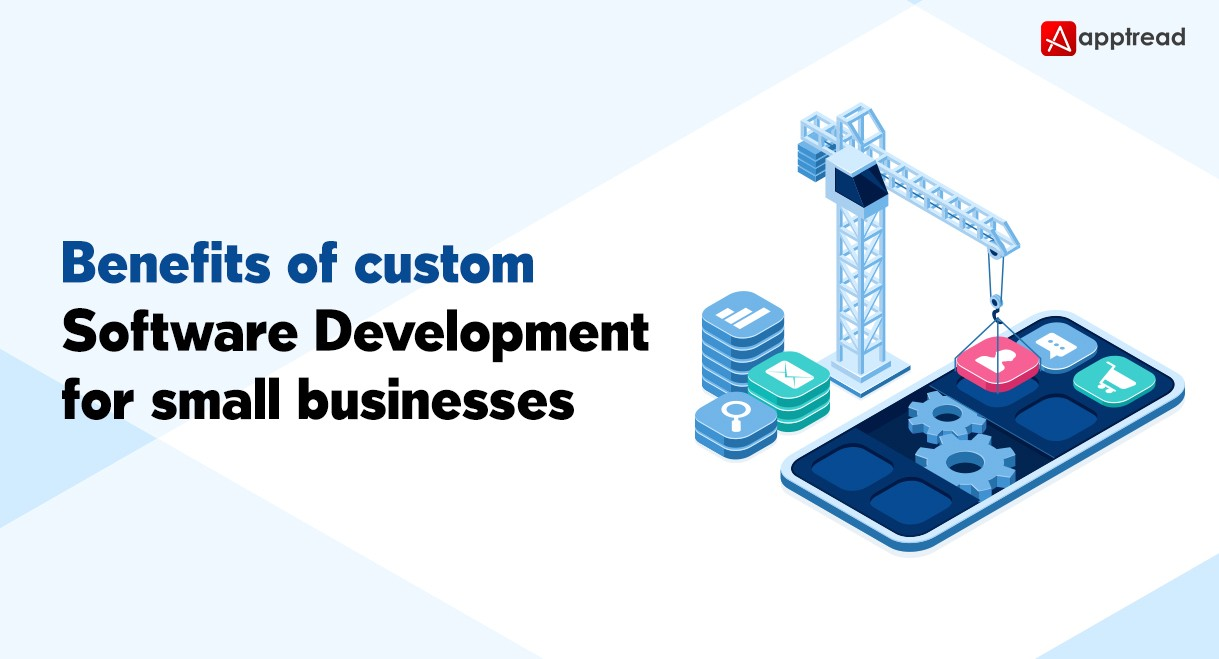 Apptread — Benefits of Custom Software Development for Small Businesses