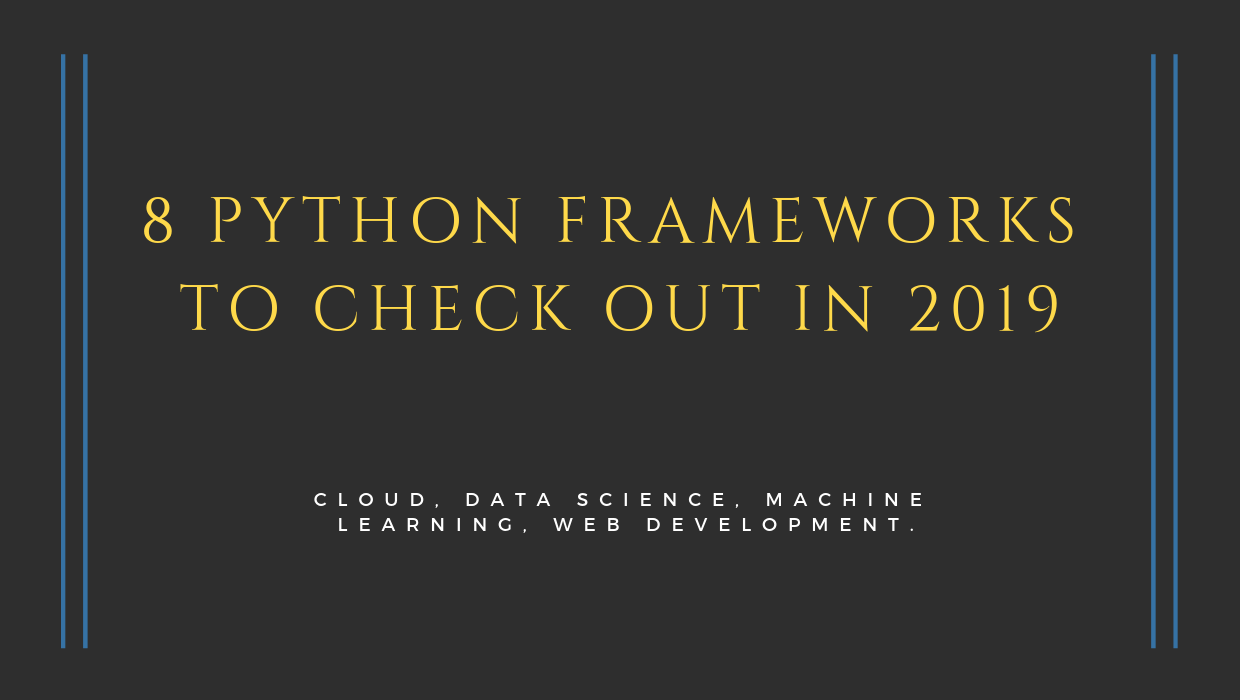 8 Python Frameworks & Libraries to Check Out in 2019