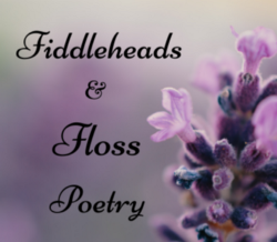 Fiddleheads & Floss Poetry