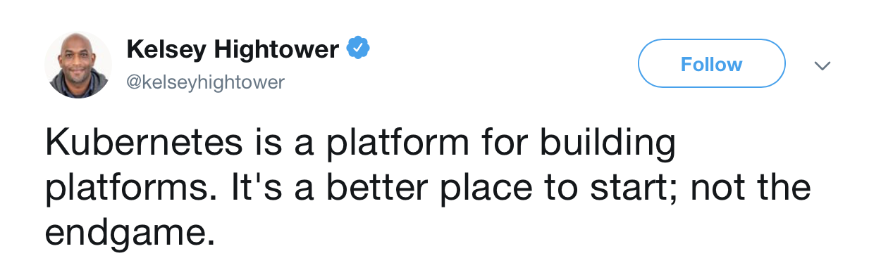 "Tweet by @kelseyhightower: ""Kubernetes is a platform for building platforms. It's a better place to start; not the endgame."""