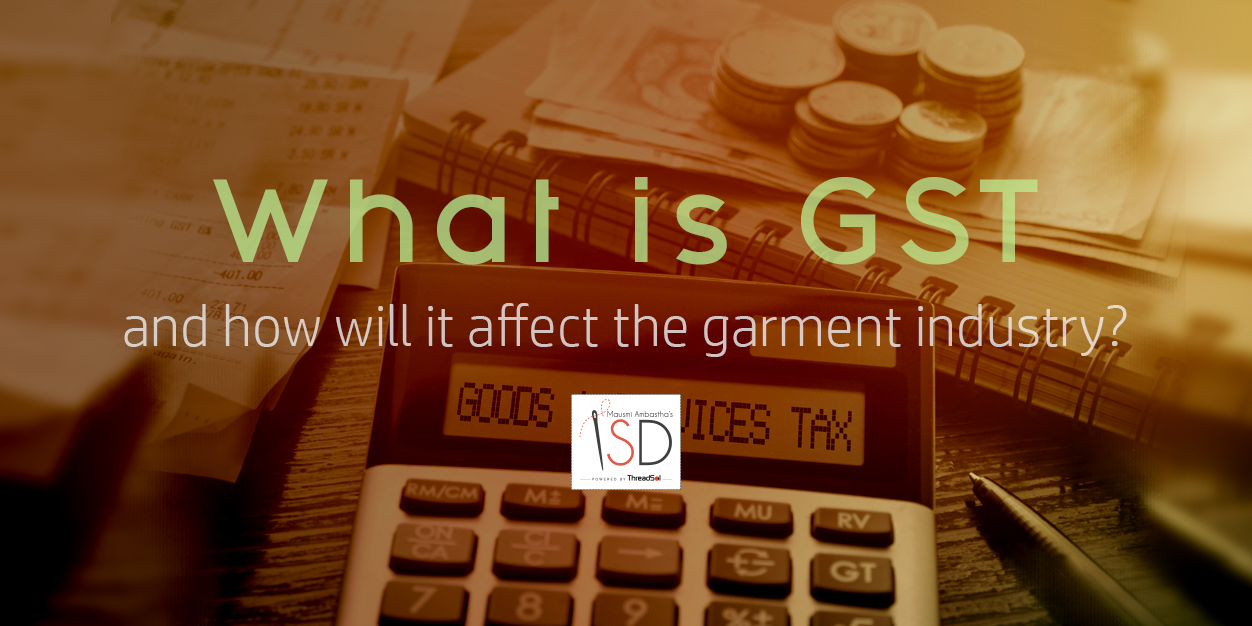 What is GST and how will it affect the garment industry?
