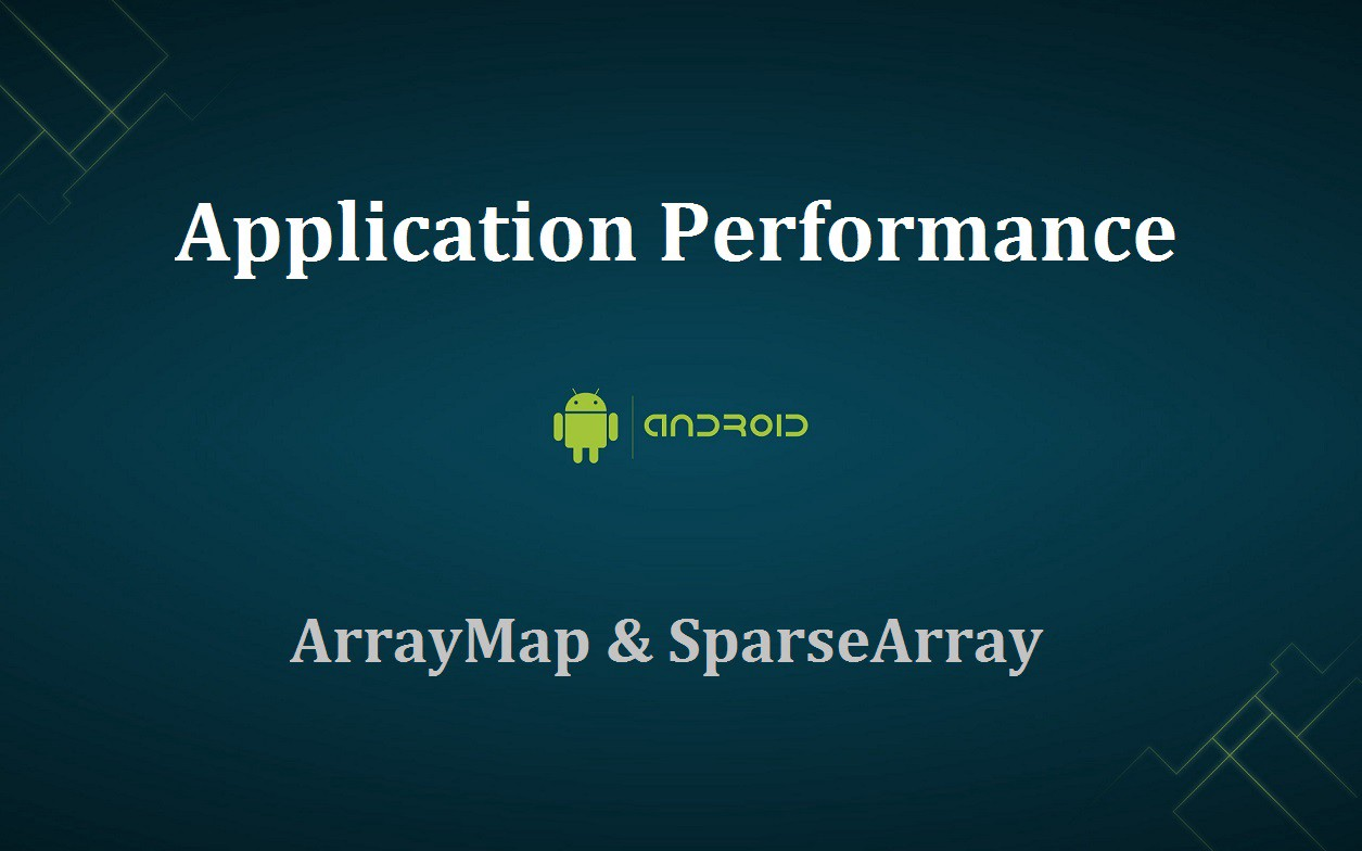 App optimization with ArrayMap & SparseArray in Android