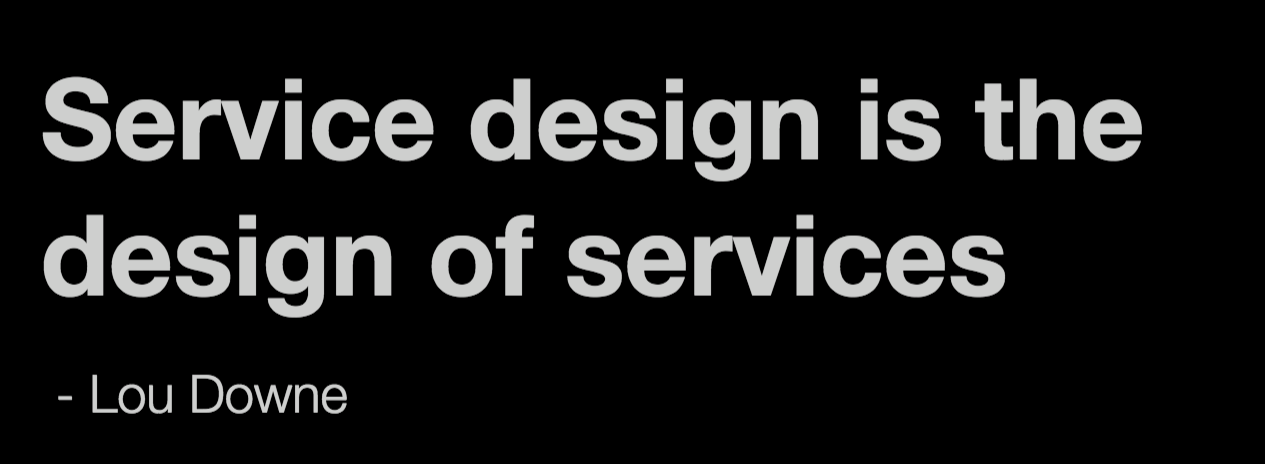 """Service design is the design of services"" — from Lou Downe"