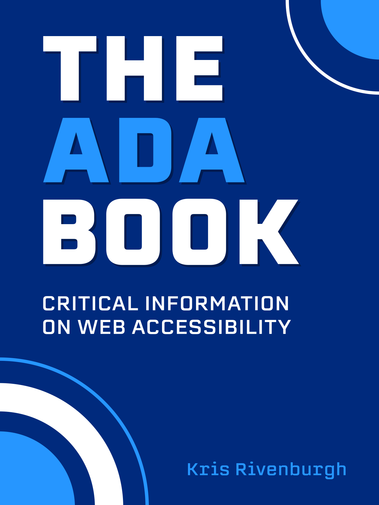 """Cover of The ADA Book. Subtext is """"Critical Information on Web Accessibility"""" and author is Kris Rivenburgh. Dark blue cover."""
