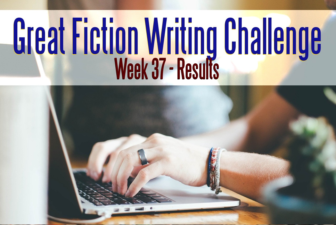 The Great Fiction Writing Challenge – Week 37 Results
