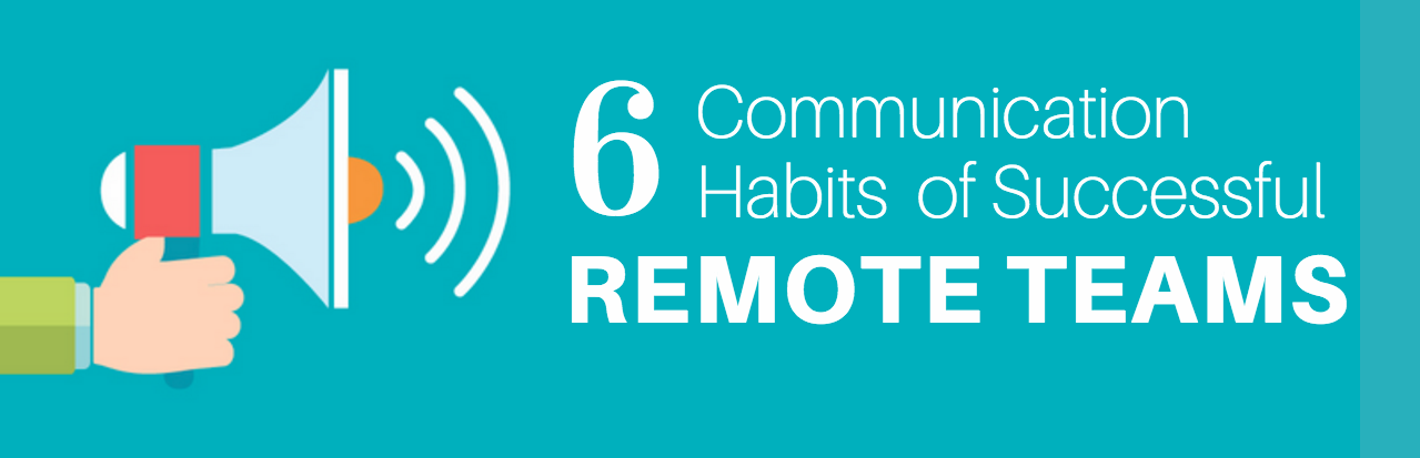 6 Communication Habits of Successful Remote Teams - The