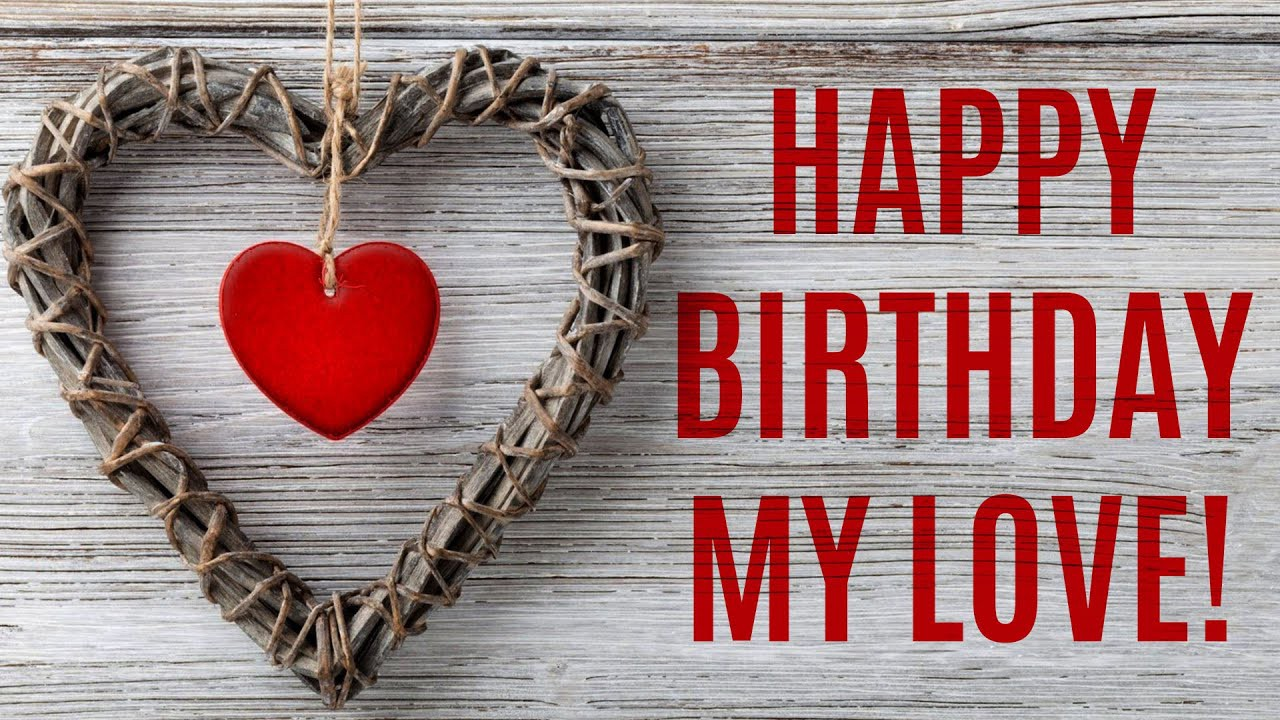 Happy Birthday My Love.Best Romantic Birthday Wishes Happy Birthday My Love 2019