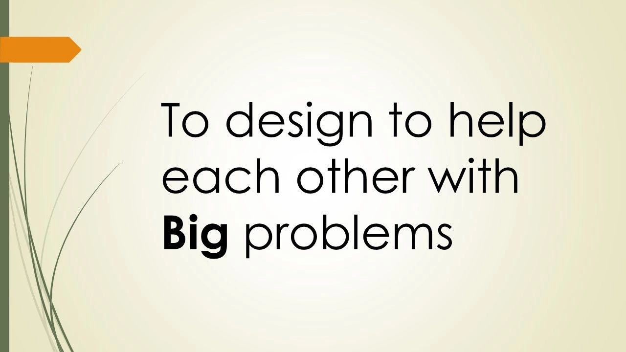 To design to help each other with big problems