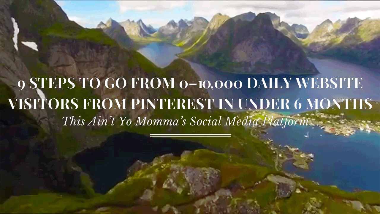 9 Steps to Go From 0–10,000 DAILY Website Visitors from Pinterest in