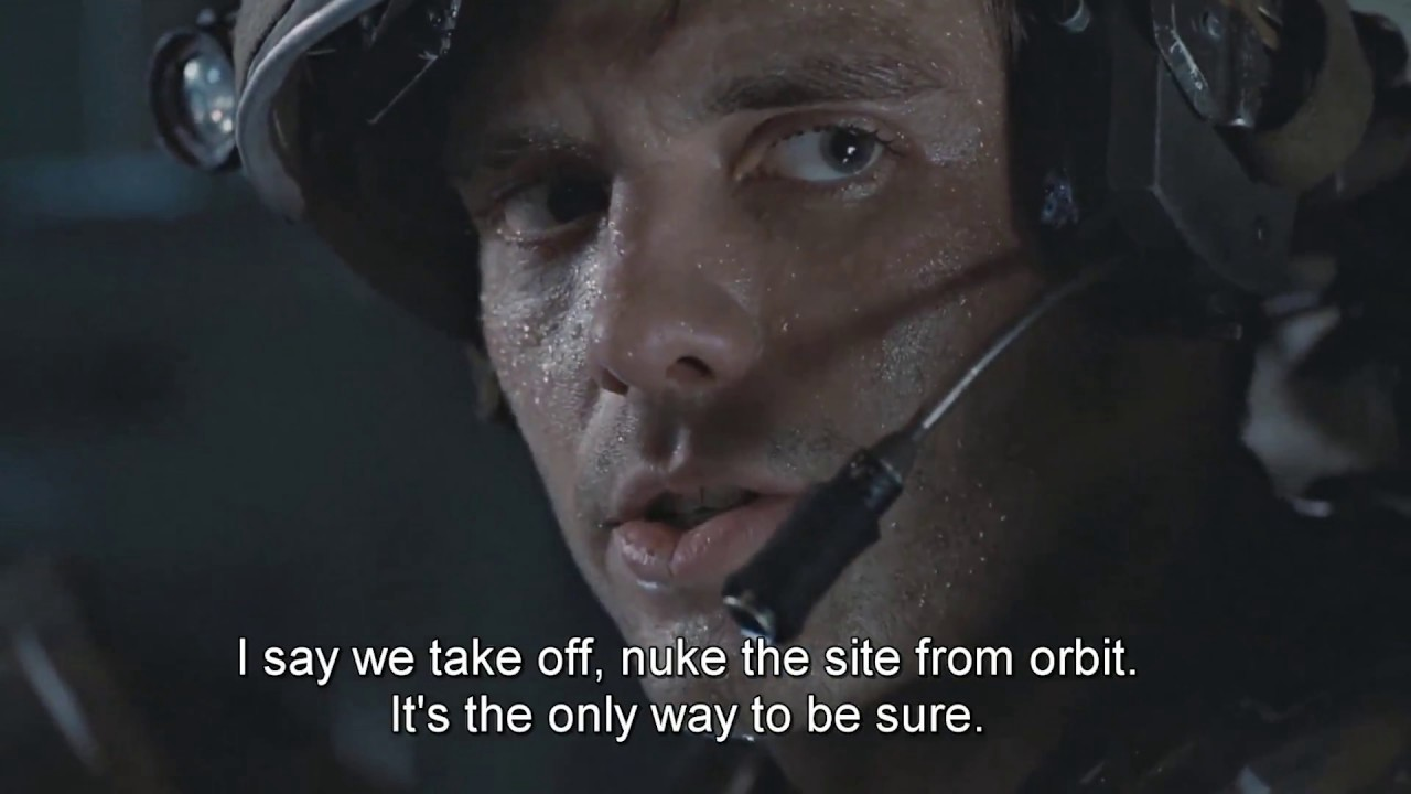 Aliens: I say we take off, nuke the site from orbit. It's the only way to be sure.