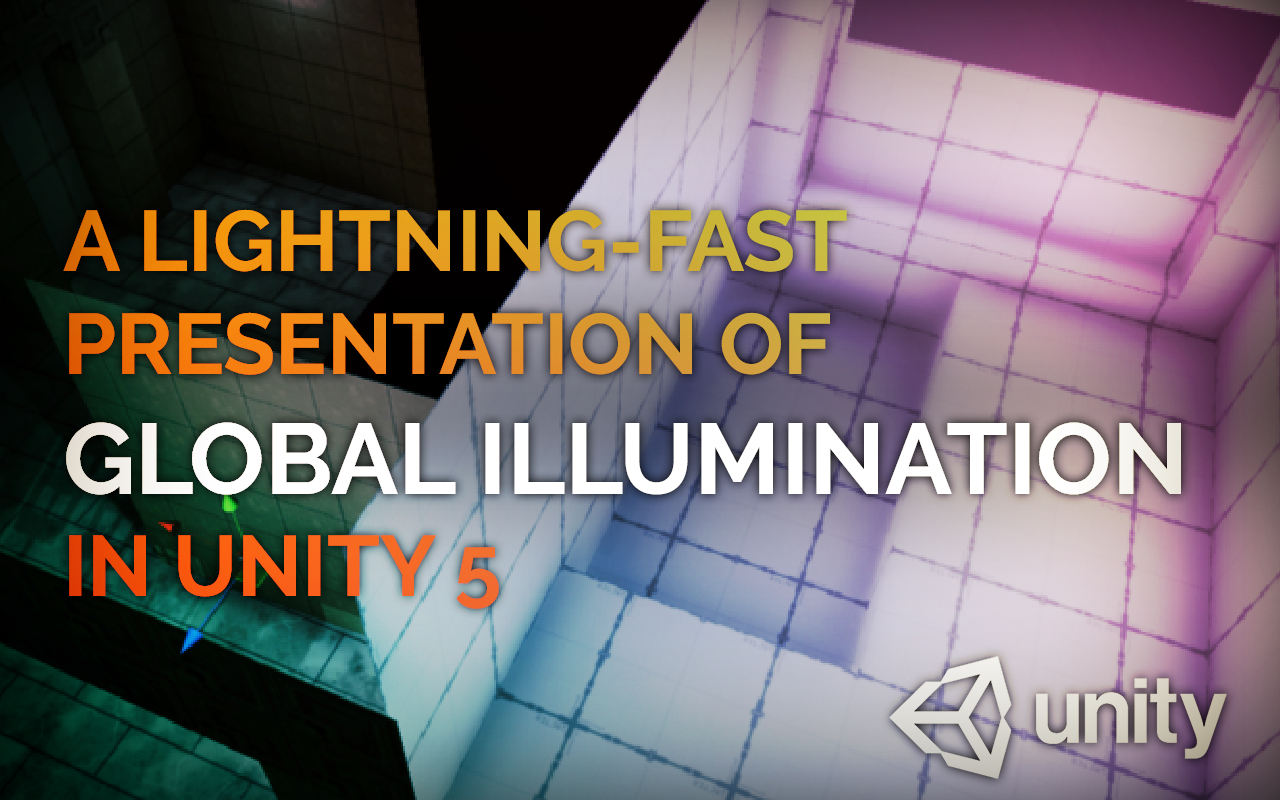 A Lightning-Fast Presentation of Global Illumination in Unity 5