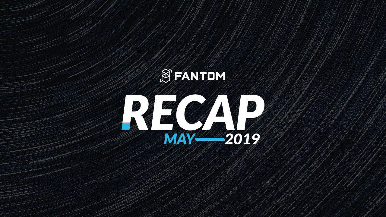 Fantom Recap for May 2019 - Fantom Foundation - Medium