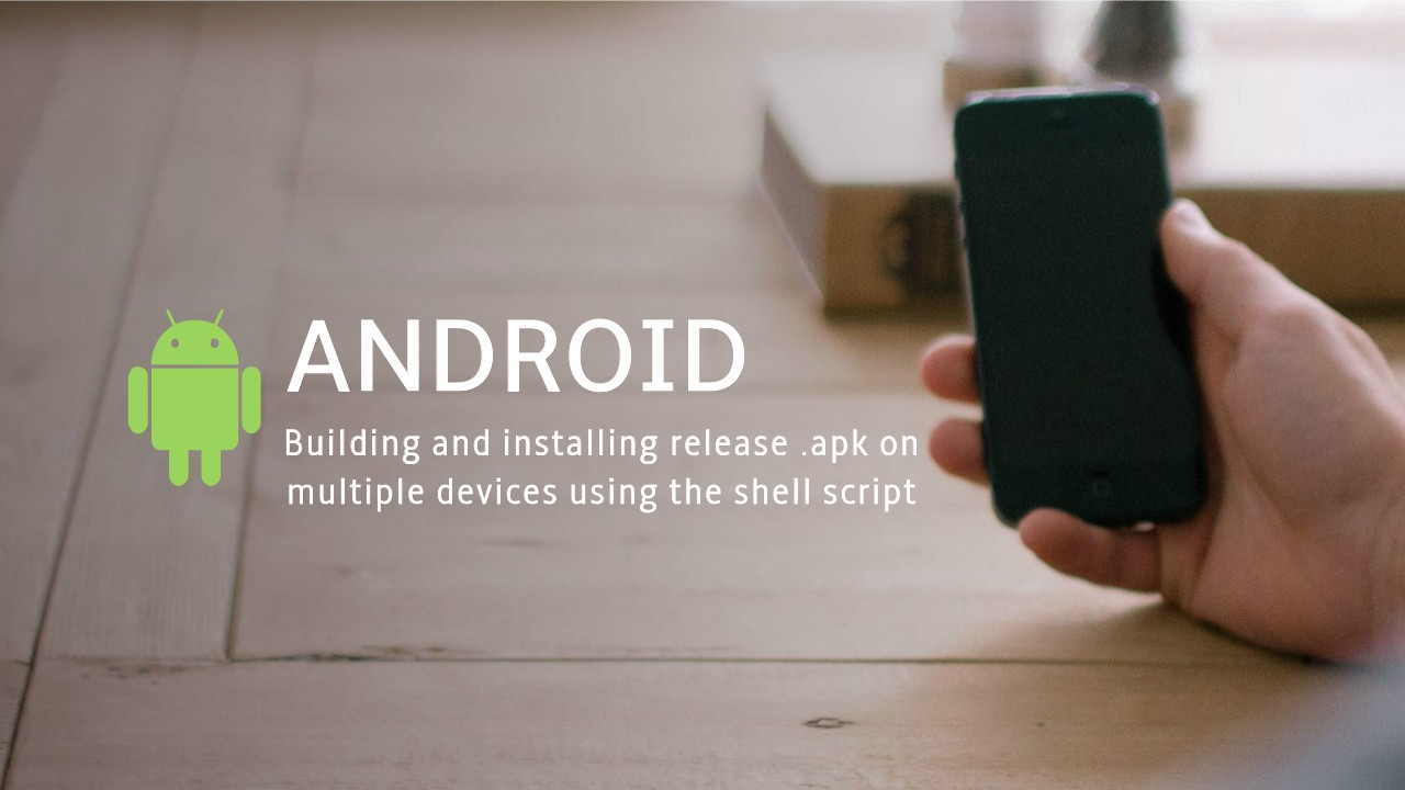 Building and installing release  apk on multiple devices