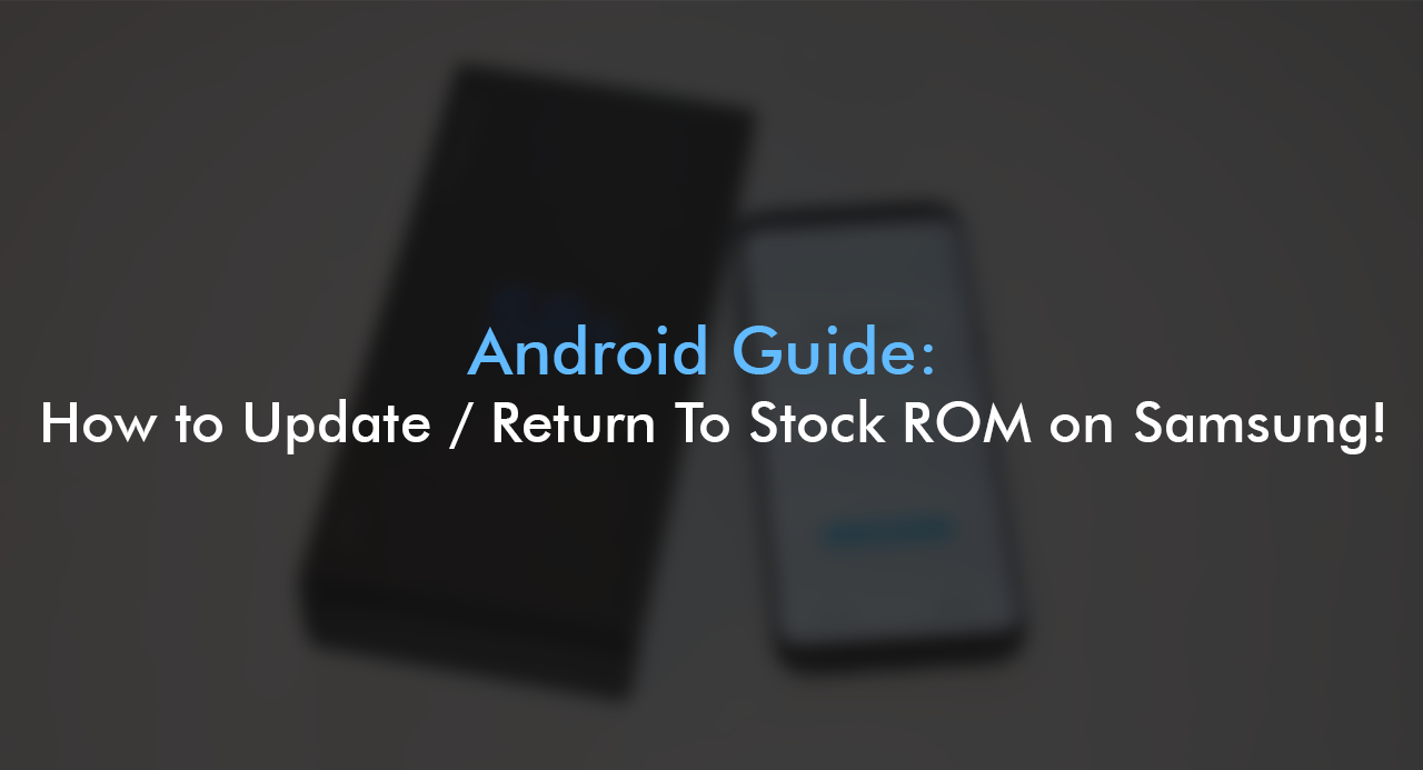 Android Guide: How to Update / Return To Stock ROM on Samsung!
