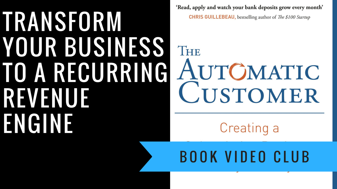 """The Automatic Customer"""" by John Warrillow: How to create a"""