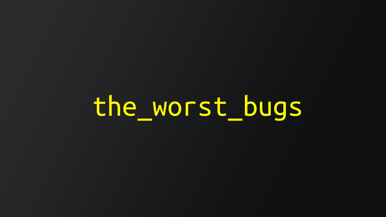 The worst bugs (C++) - Noteworthy - The Journal Blog