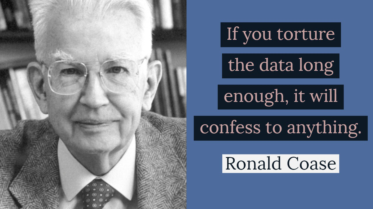 If you torture the data long enough, it will confess to anything. — Ronald Coase