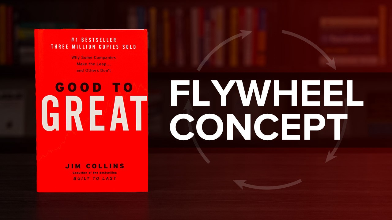 The Flywheel Concept From Good To Great by Jim Collins