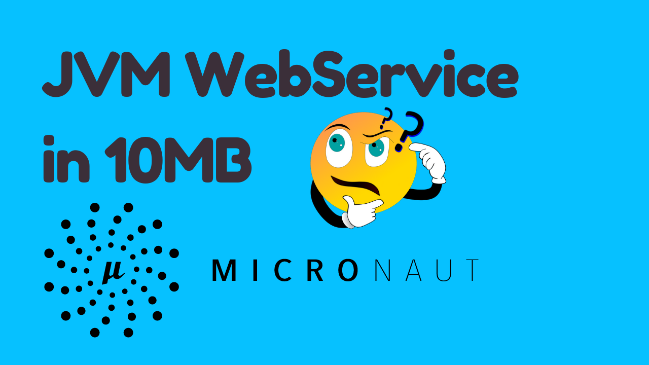 10Mb jvm webservice in 10mb? - micronaut microservice example