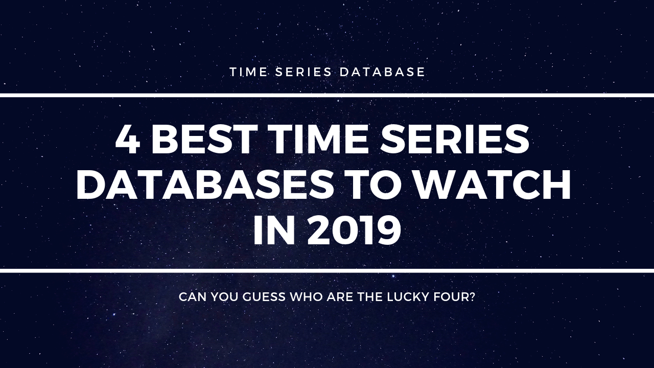 4 Best Time Series Databases To Watch in 2019 - devconnected