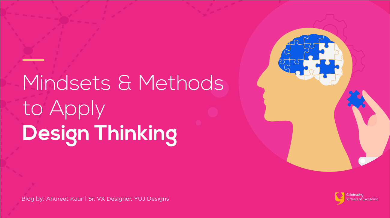 7 Mindsets And 4 Methods To Apply Design Thinking By Yuj Designs Partners In Design Medium