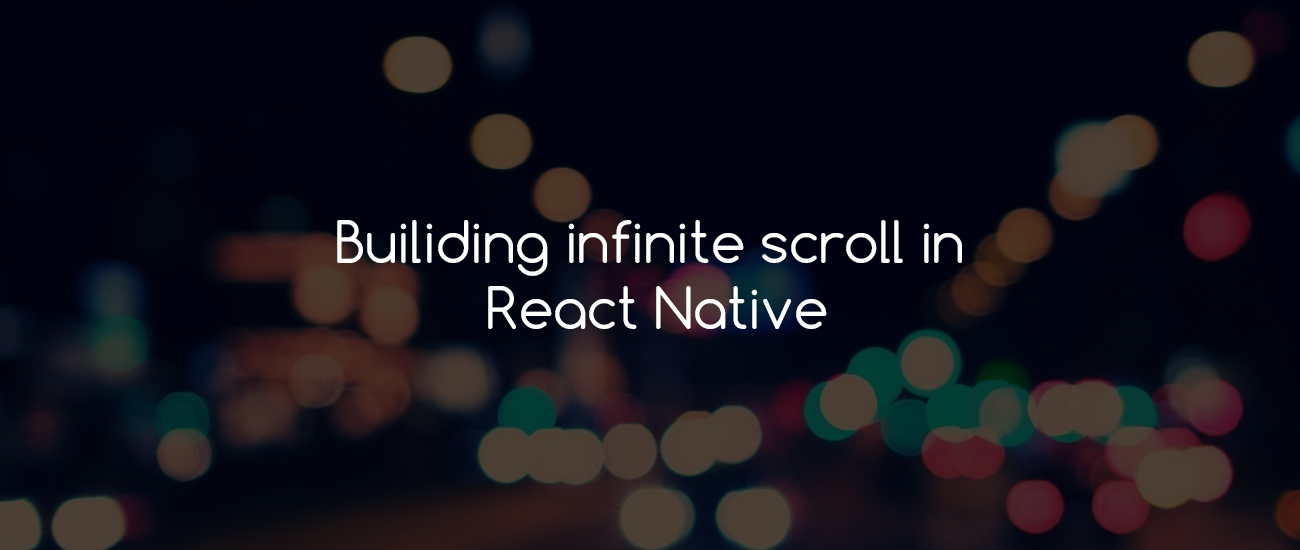 Building infinite scroll in React Native - The NativeBase io