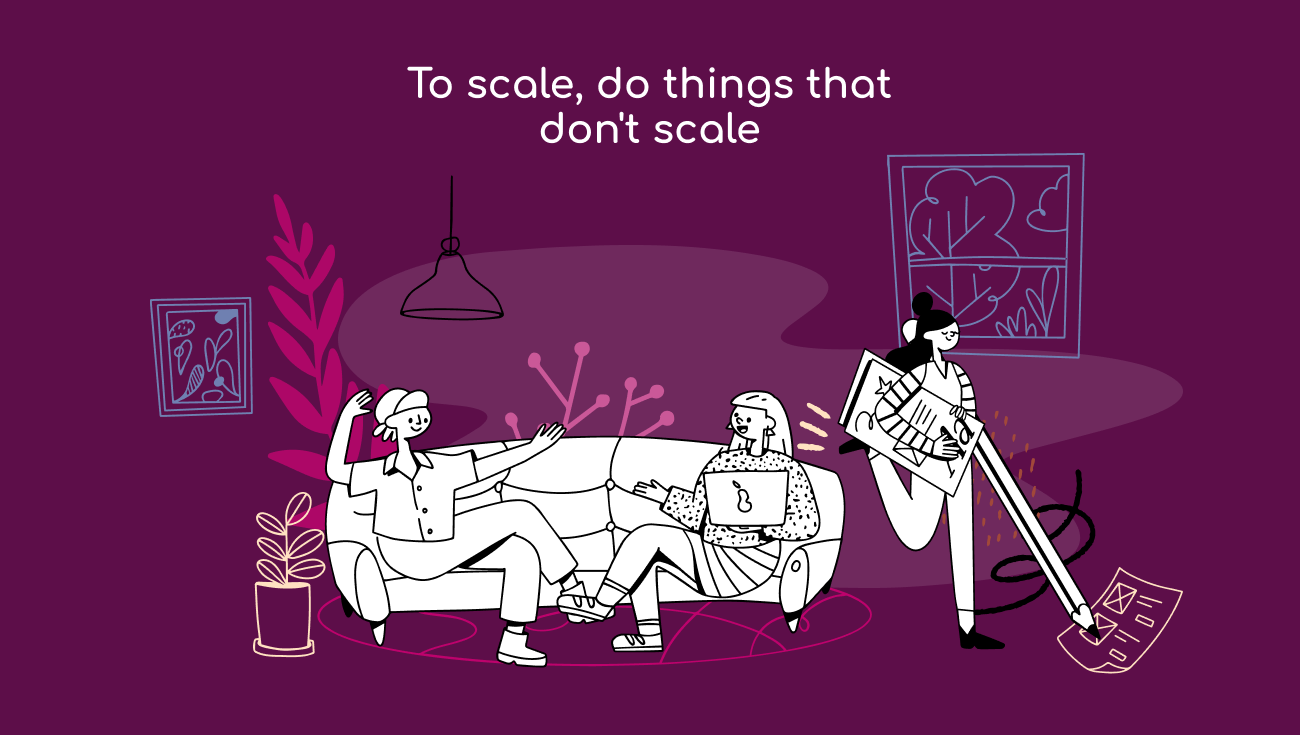 co-working group; to scale, do things that don't scale
